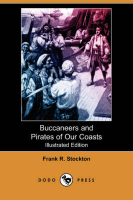 Buccaneers and Pirates of Our Coasts (Illustrated Edition) (Dodo Press) by Frank R Stockton