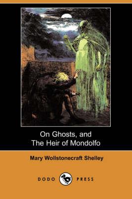 On Ghosts, and the Heir of Mondolfo (Dodo Press) by Mary Wollstonecraft Shelley