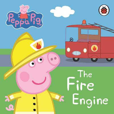 Peppa Pig: The Fire Engine: My First Storybook by Peppa Pig