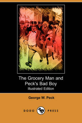 Grocery Man and Peck's Bad Boy (Illustrated Edition) (Dodo Press) book