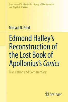 Edmond Halley's Reconstruction of the Lost Book of Apollonius's Conics by Michael N. Fried