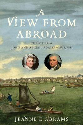 A View from Abroad: The Story of John and Abigail Adams in Europe book