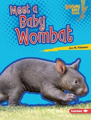 Meet a Baby Wombat by Jon M Fishman