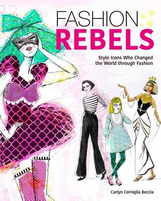 Fashion Rebels: Style Icons Who Changed the World through Fashion by Carlyn Cerniglia Beccia