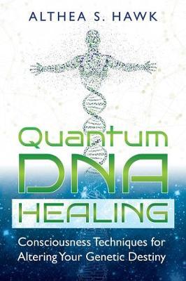 Quantum DNA Healing by Althea S. Hawk