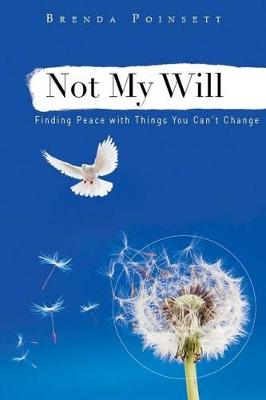 Not My Will: Finding Peace with Things You Can't Change by Brenda Poinsett