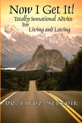 Now I Get It! Totally Sensational Advice for Living and Loving by Linda Sapadin
