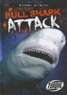 Torque Series: Animal Attack: Bull Shark Attack by Lisa Owings