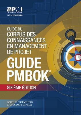 Guide du Corpus des connaissances en management de projet (guide PMBOK): (French version of: A guide to the Project Management Body of Knowledge: PMBOK guide) by Project Management Institute