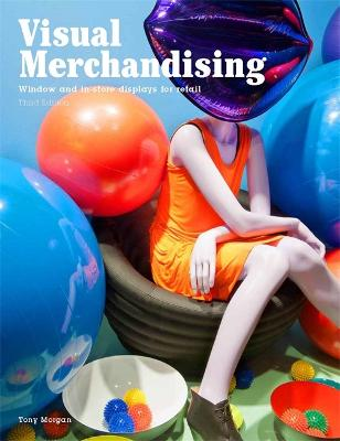 Visual Merchandising, Third edition: Windows and in-store display by Tony Morgan