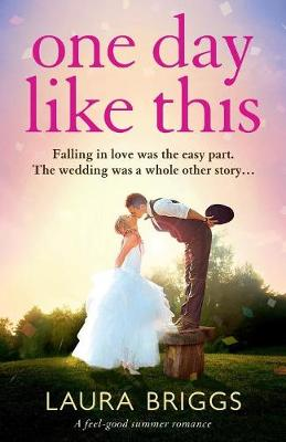 One Day Like This: A Feel Good Summer Romance by Laura Briggs