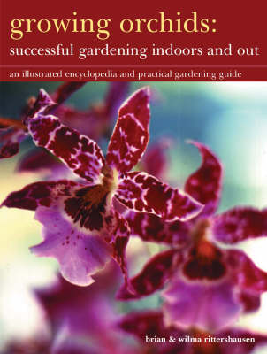 Growing Orchids - Successful Gardening Indoors and Out: An Illustrated Encyclopedia and Practical Gardening Guide by Brian Rittershausen
