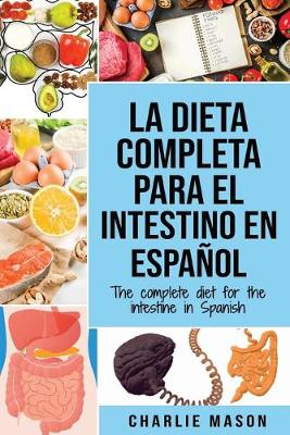 La Dieta Completa Para El Intestino En Espanol/ The Complete Diet For The Intestine In Spanish by Charlie Mason