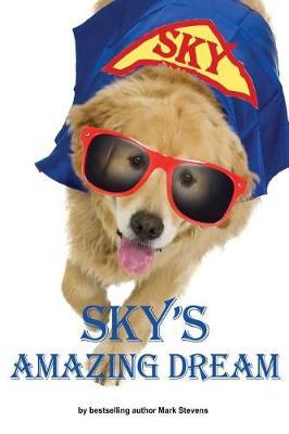 Sky's Amazing Dream by Carol Stevens