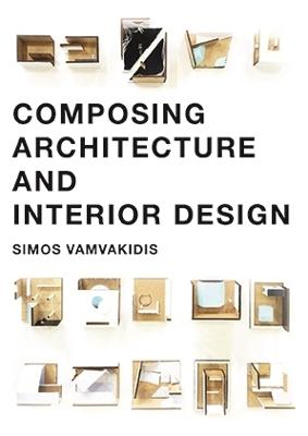 Composing Architecture and Interior Design by Simos Vamvakidis