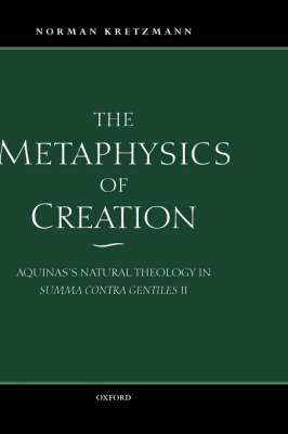 The Metaphysics of Creation by Norman Kretzmann