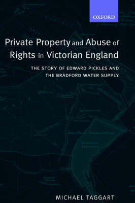 Private Property and Abuse of Rights in Victorian England by Michael Taggart