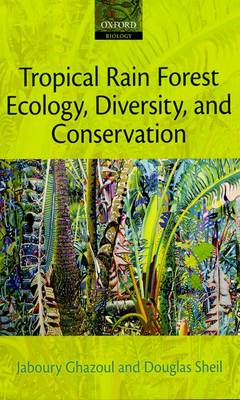 Tropical Rain Forest Ecology, Diversity, and Conservation by Jaboury Ghazoul