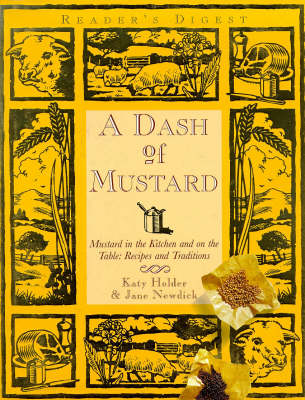 A Dash of Mustard: Mustard in the Kitchen and on the Table - Recipes and Traditions, by Katy Holder