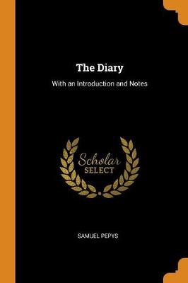 The Diary: With an Introduction and Notes by Samuel Pepys