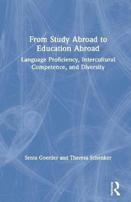 From Study Abroad to Education Abroad: Language Proficiency, Intercultural Competence, and Diversity book