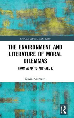 The Environment and Literature of Moral Dilemmas: From Adam to Michael K book