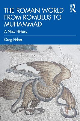 The Roman World from Romulus to Muhammad: A New History by Greg Fisher
