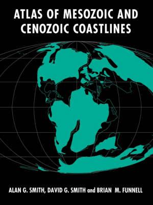 Atlas of Mesozoic and Cenozoic Coastlines by B. M. Funnell