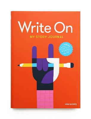 Write On: My Story Journal: A Creative Writing Journal for Kids by Wee Society
