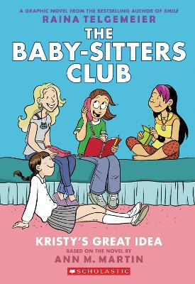 Baby-Sitters Club Graphix: #1 Kristy's Great Idea by Ann,M. Martin