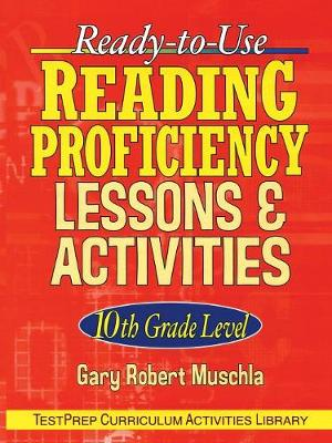 Ready-to-Use Reading Proficiency Lessons and Activities: 10th Grade Level by Gary Robert Muschla