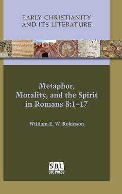 Metaphor, Morality, and the Spirit in Romans 8 by William W. Robinson