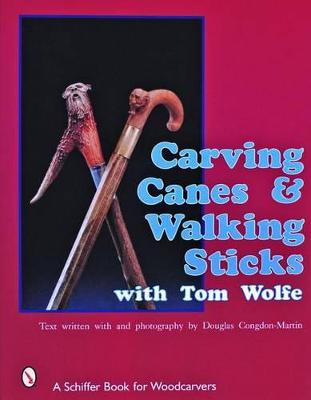Carving Canes & Walking Sticks with Tom Wolfe by Tom Wolfe