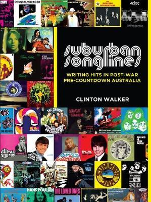 Suburban Songlines: Writing Hits in Post-War Pre-Countdown Australia by Clinton Walker