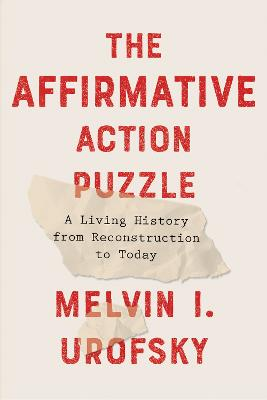 The Affirmative Action Puzzle: A Living History from Reconstruction to Today by Melvin I. Urofsky