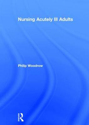Nursing Acutely Ill Adults by Philip Woodrow