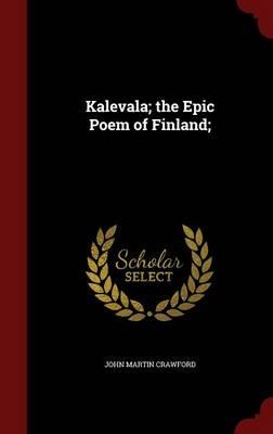 Kalevala; The Epic Poem of Finland by John Martin Crawford