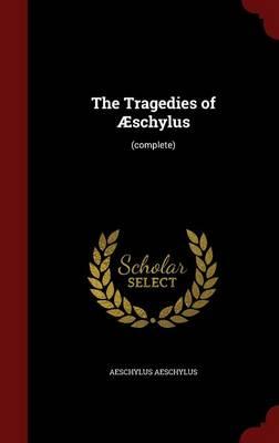 Tragedies of Aeschylus by Aeschylus Aeschylus