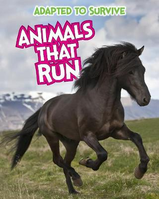 Adapted to Survive: Animals that Run by Angela Royston