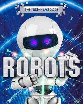 The Tech-Head Guide: Robots by William Potter