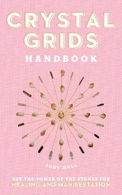 Crystal Grids Handbook: Use the Power of the Stones for Healing and Manifestation by Judy Hall