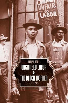 Organized Labor And The Black Worker by Philip S. Foner