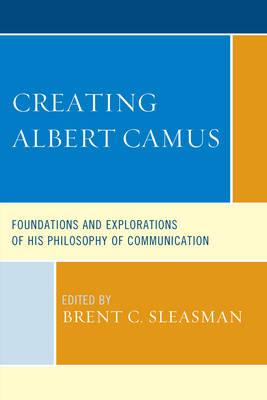 Creating Albert Camus by Brent C. Sleasman