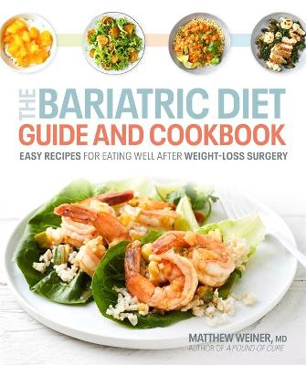 Bariatric Diet Guide and Cookbook: Easy Recipes and Simple Strategies for Life After Weight-Loss Surgery book