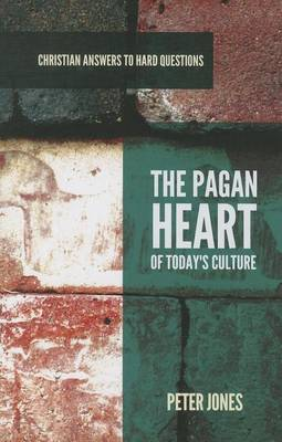 Pagan Heart of Today's Culture by Peter Jones