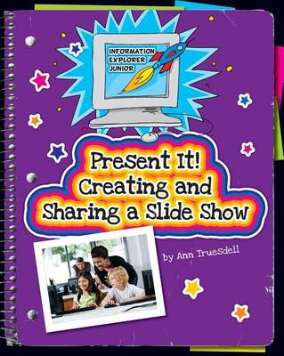 Present It! Creating and Sharing a Slide Show by Ann Truesdell