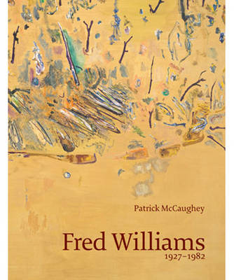 Fred Williams: 1927-1982 by Patrick McCaughey