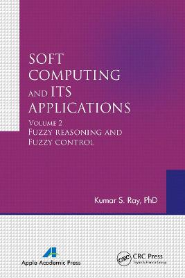 Soft Computing and Its Applications, Volume Two: Fuzzy Reasoning and Fuzzy Control by Kumar S. Ray