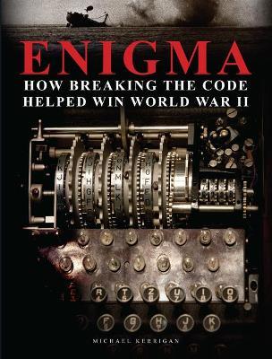 Enigma: How Breaking the Code Helped Win World War II by Michael Kerrigan