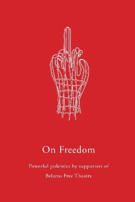 On Freedom by Belarus Free Theatre